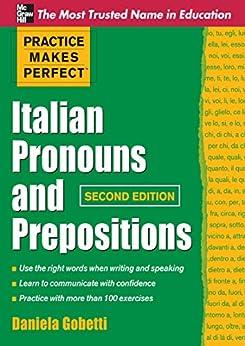 Practice Makes Perfect Italian Pronouns And Prepositions, Second Edition (Practice Makes Perfect Series) by [Gobetti, Daniela]