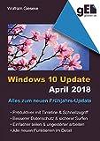 Windows 10 Update April 2018: Alles zum neuen Frühjahrs-Update (German Edition)