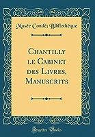 Chantilly Le Cabinet Des Livres, Manuscrits (Classic Reprint)