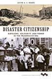 Disaster Citizenship: Survivors, Solidarity, and Power in the Progressive Era (Working Class in American History) 画像