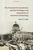 The Fourteenth Amendment and the Privileges and Immunities of American Citizenship