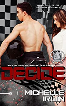 Decide (Declan Reede: The Untold Story Book 1) by [Irwin, Michelle]