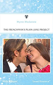The Frenchman's Plain-Jane Project (In Her Shoes... Book 3) by [MacKenzie, Myrna]
