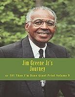 Jim Greene Jr's Journey: Or 101 Than I'm Done Giant Print