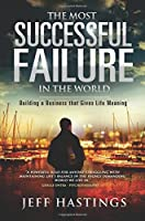 The Most Successful Failure in the World: Building a Business That Gives Life Meaning