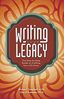 Writing Your Legacy: The Step-by-Step Guide to Crafting Your Life Story by [Campbell, Richard, Svensson, Cheryl]