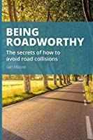 Being Roadworthy: The secrets of how to avoid road collisions: Road-user framework: The lost purpose: competent road risk management