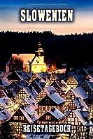 Slowenien Reisetagebuch: Winterurlaub in Slowenien. Ideal fuer Skiurlaub, Winterurlaub oder Schneeurlaub.  Mit vorgefertigten Seiten und freien Seiten fuer  Reiseerinnerungen. Eignet sich als Geschenk, Notizbuch oder als Abschiedsgeschenk