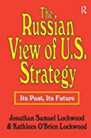 The Russian View of U.S. Strategy: Its Past Its Future [並行輸入品]