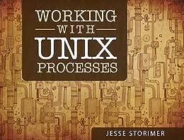 [Storimer, Jesse]のWorking With Unix Processes (English Edition)