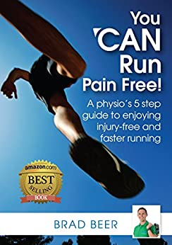 You Can Run Pain Free!: A Physio's 5 Step Guide to Enjoying Injury-free and Faster Running by [Beer, Brad]
