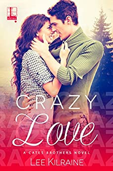 Crazy Love (A Cates Brothers Book Book 3) by [Kilraine, Lee]