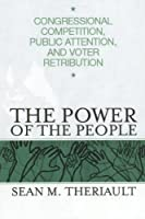 The Power Of The People: Congressional Competition, Public Attention, And Voter Retribution (Parliaments And Legislatures)