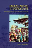 Imagining the Course of Life: Self-transformation in a Shan Buddhist Community