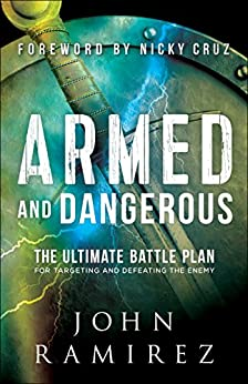 Armed and Dangerous: The Ultimate Battle Plan for Targeting and Defeating the Enemy by [Ramirez, John]