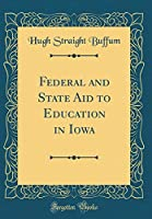 Federal and State Aid to Education in Iowa (Classic Reprint)