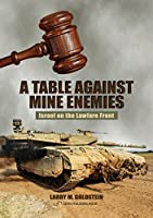 A Table Against Mine Enemies: Israel on the Lawfare Front