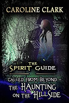 The Haunting on the Hillside: Called From Beyond (The Spirit Guide Book 2) by [Clark, Caroline]