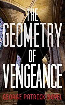 The Geometry of Vengeance by [Dovel, George Patrick]