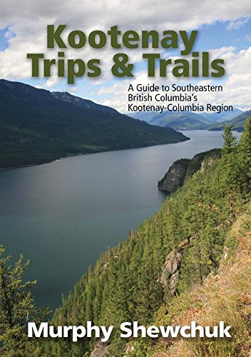 Kootenay Trips and Trails: A G...