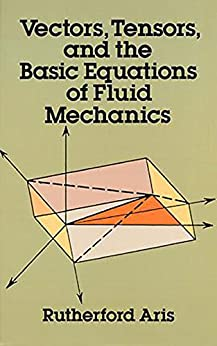 Vectors, Tensors and the Basic Equations of Fluid Mechanics (Dover Books on Mathematics) by [Aris, Rutherford]