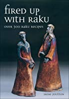 Fired Up with Raku: Over 300 Raku Recipes by Irene Poulton(2007-04-01)