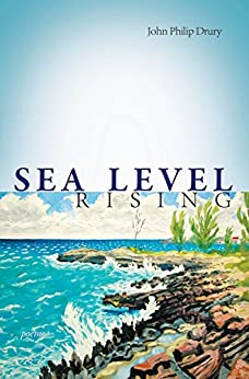 Sea Level Rising - Poems: Poems by John Drury by [Drury, John Philip]