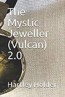 The Mystic Jeweller (Vulcan) 2.0