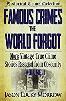 Famous Crimes the World Forgot: More Vintage True Crime Stories Rescued from Obscurity