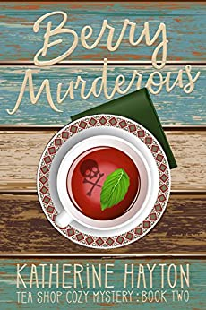Berry Murderous (Tea Shop Cozy Mystery Book 2) by [Hayton, Katherine]