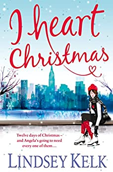 I Heart Christmas: The perfect hilarious romcom to curl up with this Christmas (I Heart Series, Book 6) by [Kelk, Lindsey]