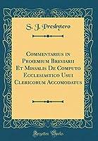 Commentarius in Prooemium Breviarii Et Missalis de Computo Ecclesiastico Usui Clericorum Accomodatus (Classic Reprint)