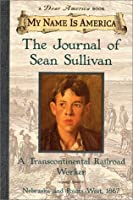 The Journal of Sean Sullivan: A Transcontinental Railroad Worker (My Name Is America)