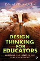 Design Thinking for Educators: Unleashing Imaginnovation Ideas Being Student Centric
