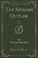 The Spanish Outlaw, Vol. 3 of 4: A Tale (Classic Reprint)