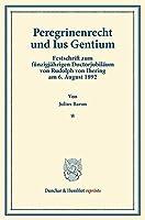 Peregrinenrecht und Ius Gentium: Festschrift zum fuenfzigjaehrigen Doctorjubilaeum von Rudolph von Jhering am 6. August 1892
