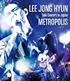 LEE JONG HYUN Solo Concert in Japan -METROPOLIS- at PACIFICO Yokohama [Blu-ray]