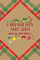 Ornaments And Shit Merry Christmas: Notebook Journal Composition Blank Lined Diary Notepad 120 Pages Paperback Brown Gift Paper Naughty Xmas
