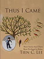 Thus I Came: Short Stories That I Have Been Privileged to Relate