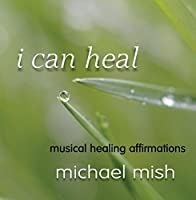 I Can Heal by Michael Mish (2003-05-03)