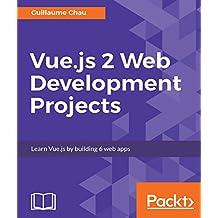 Vue.js 2 Web Development Projects: Learn Vue.js by building 6 web apps