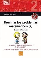 Dominar los problemas matemáticos 2 : de suma y resta de una operación : profundización