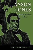Anson Jones: The Last President of Texas
