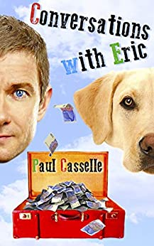 Conversations with Eric: A British comedy for people who take their humour seriously! by [Casselle, Paul]