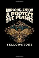 Explore, Enjoy & Protect The Planet Yellowstone: Notebook Yellowstone National Park Hiking Lovers And Wild Animals Fans