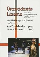 Oesterreichische Literatur: Traditionsbezuege und Prozesse der Moderne vom 19. Jahrhundert bis in die Gegenwart