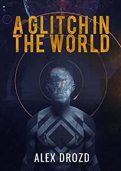 A Glitch in the World by [Drozd, Alex]