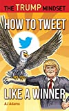 The Trump Mindset: How to Tweet Like a Winner (English Edition)