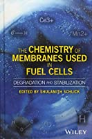 The Chemistry of Membranes Used in Fuel Cells: Degradation and Stabilization