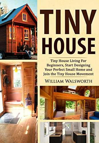 [Walsworth, William]のTiny House: Tiny House Living For Beginners: Start
